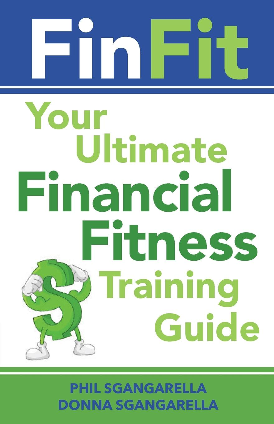 Donna Sgangarella, Phil Sgangarella FinFit. Your Ultimate Financial Fitness Training Guide stanley kershman j put your debt on a diet a step by step guide to financial fitness