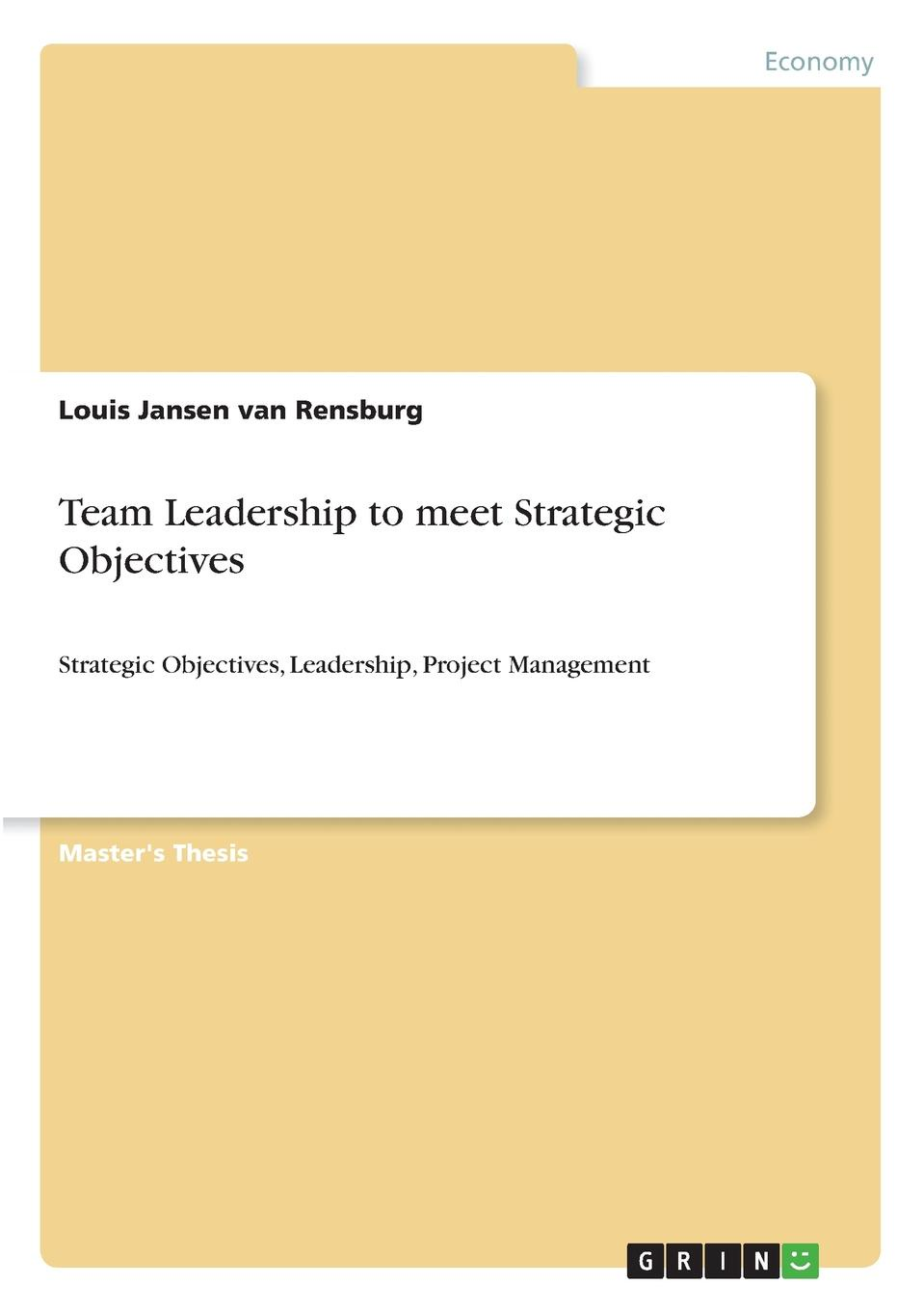 Louis Jansen van Rensburg Team Leadership to meet Strategic Objectives steven stowell j the art of strategic leadership how leaders at all levels prepare themselves their teams and organizations for the future