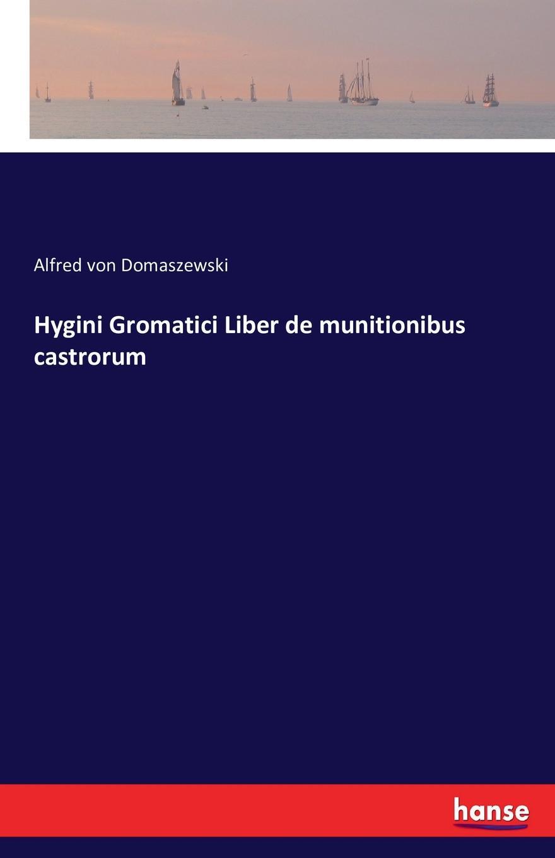 Alfred von Domaszewski Hygini Gromatici Liber de munitionibus castrorum hyginus hygini gromatici liber de munitionibus castrorum latin edition
