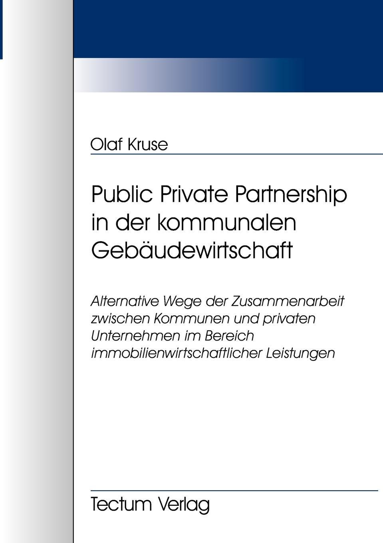 Olaf Kruse Public Private Partnership in der kommunalen Gebaudewirtschaft sasa mitrovic die privatisierung der wasserversorgung der dritten welt eine effektive strategie moderner entwicklungshilfe