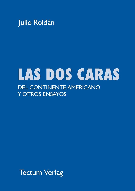 Julio Roldán LAS DOS CARAS DEL CONTINENTE AMERICANO Y OTROS ENSAYOS remos y rubio curso de historica de la literatura castellana resumen de las lecciones explicadas en clase por el autor