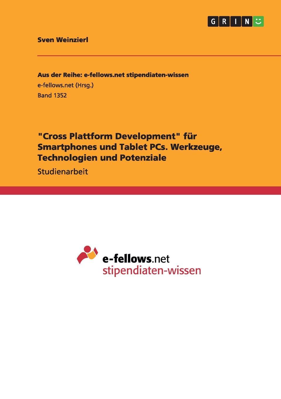 """Книга """"Cross Plattform Development"""" fur Smartphones und Tablet PCs. Werkzeuge, Technologien und Potenziale. Sven Weinzierl"""