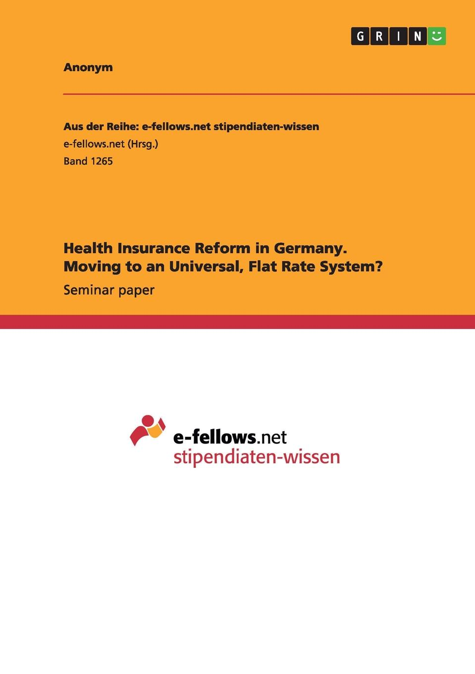 Неустановленный автор Health Insurance Reform in Germany. Moving to an Universal, Flat Rate System. free for all – lessons from the rand health insurance experiment paper