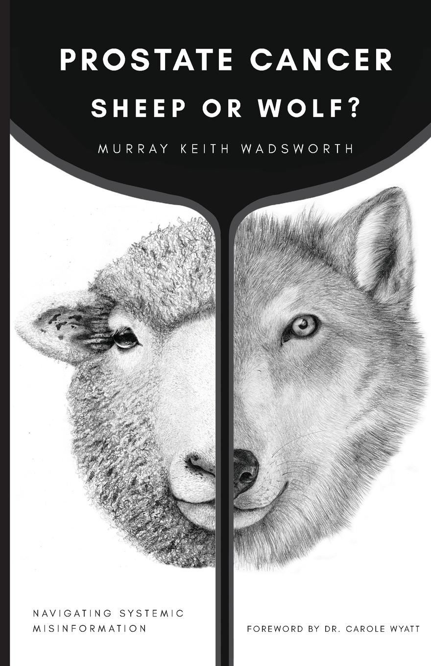 Murray Keith Wadsworth Prostate Cancer. Sheep or Wolf.: Navigating Systemic Misinformation недорго, оригинальная цена