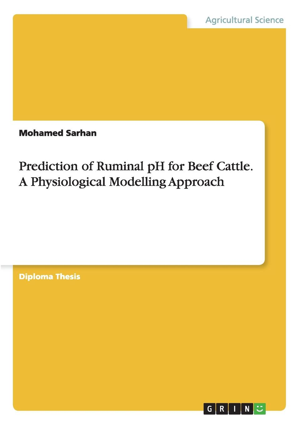 Mohamed Sarhan Prediction of Ruminal pH for Beef Cattle. A Physiological Modelling Approach scott royer raising beef cattle for dummies