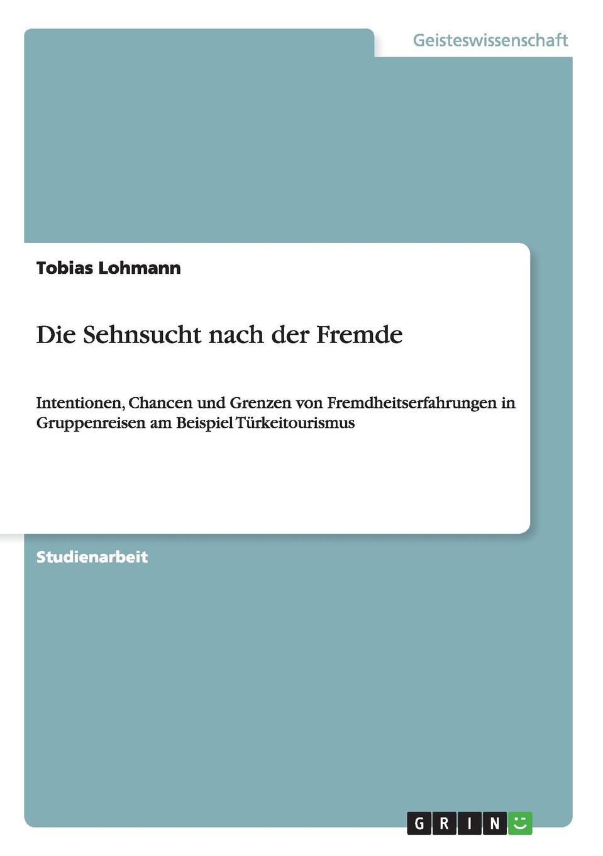 Tobias Lohmann Die Sehnsucht nach der Fremde