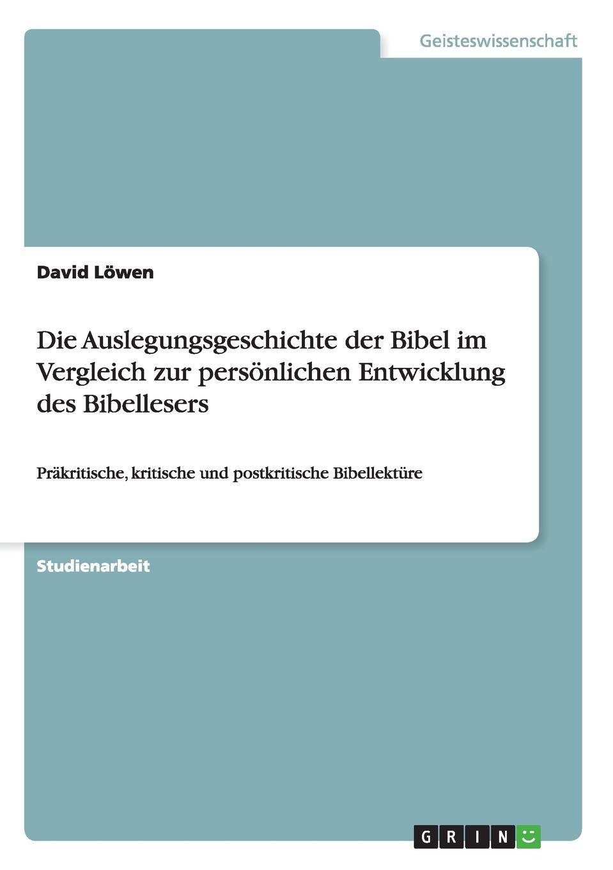 лучшая цена David Löwen Die Auslegungsgeschichte der Bibel im Vergleich zur personlichen Entwicklung des Bibellesers