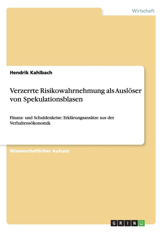 Verzerrte Risikowahrnehmung als Ausloser von Spekulationsblasen Wissenschaftlicher Aufsatz aus dem Jahr 2012 im Fachbereich VWL...