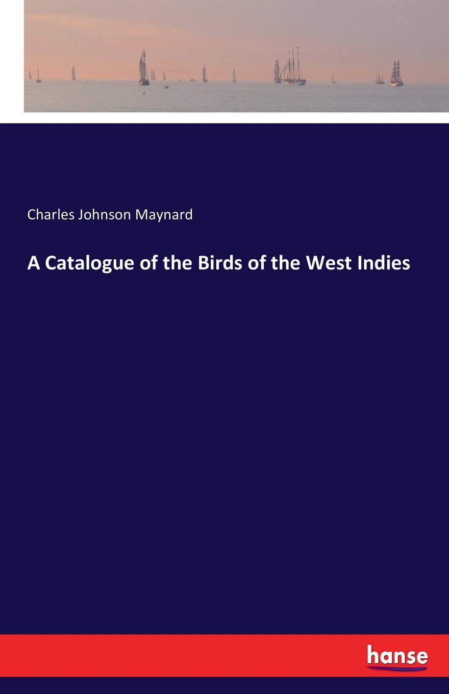 Charles Johnson Maynard A Catalogue of the Birds of the West Indies tales of the jumbee and other wonders of the west indies