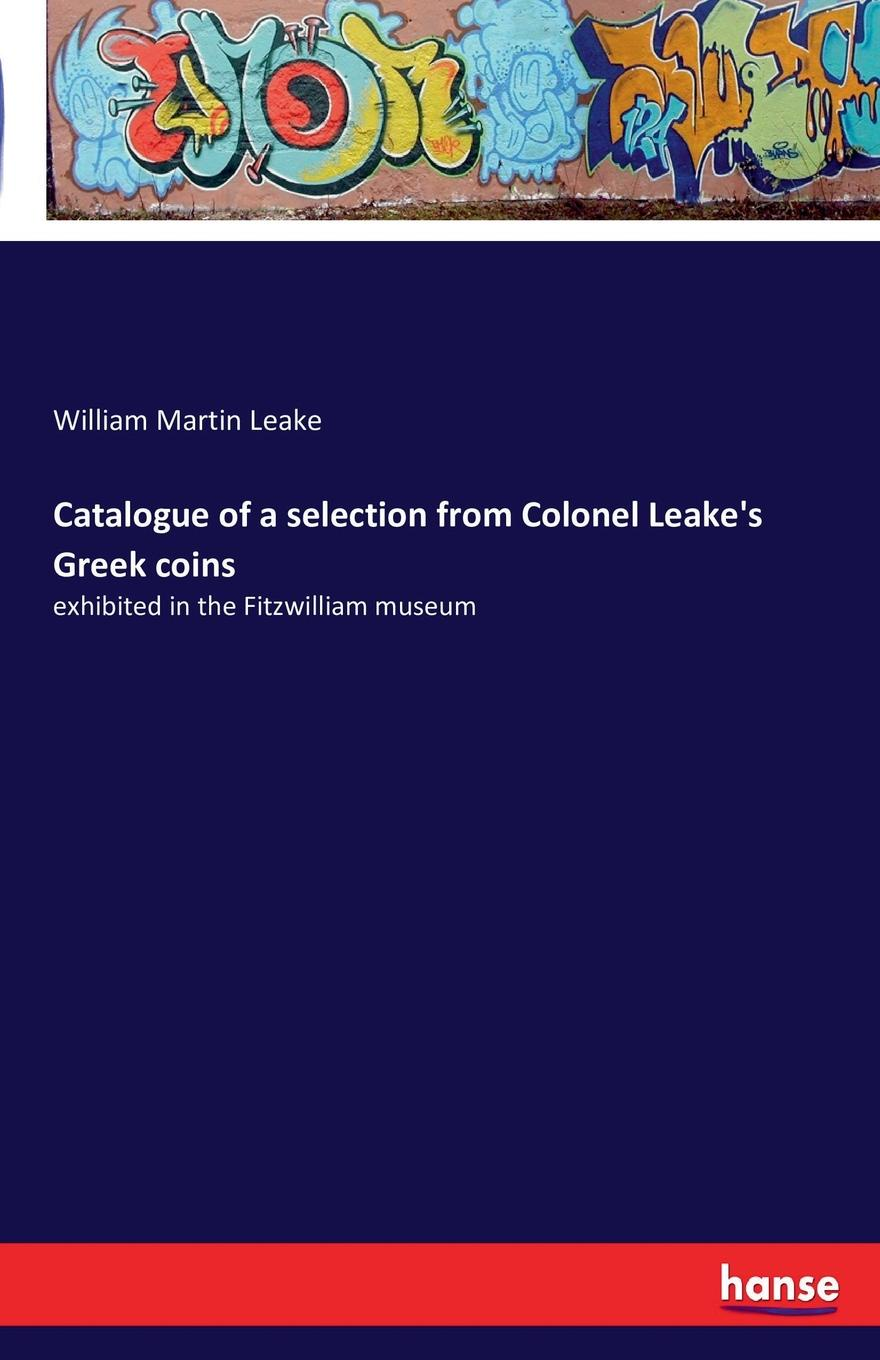William Martin Leake Catalogue of a selection from Colonel Leake.s Greek coins