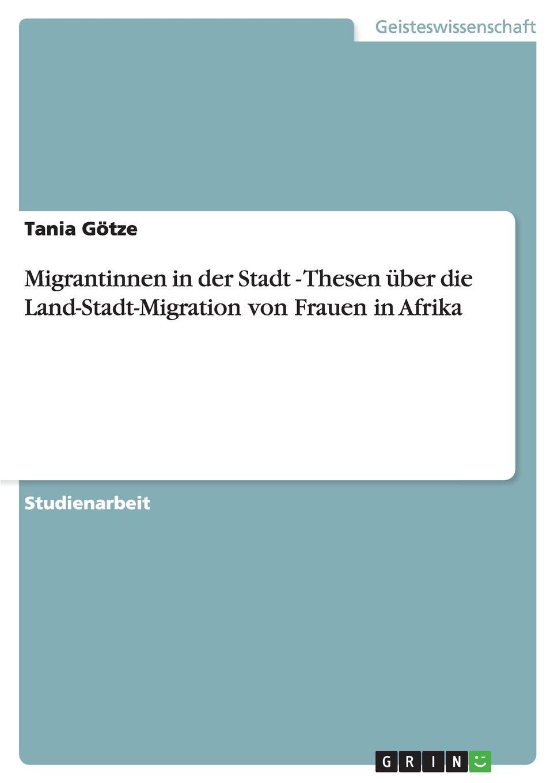 Tania Götze Migrantinnen in der Stadt - Thesen uber die Land-Stadt-Migration von Frauen in Afrika tobias kalder migration einer unternehmens webseite am beispiel joomla und contao