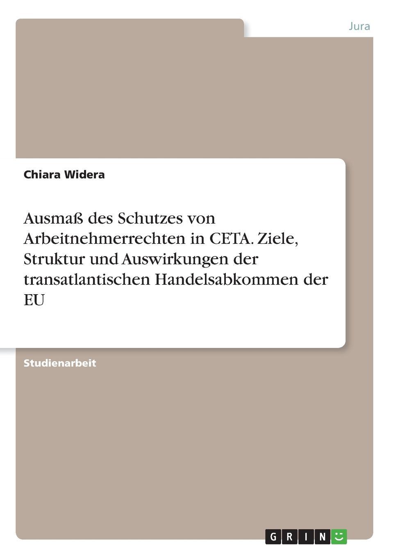 Chiara Widera Ausmass des Schutzes von Arbeitnehmerrechten in CETA. Ziele, Struktur und Auswirkungen der transatlantischen Handelsabkommen der EU tusk tusk