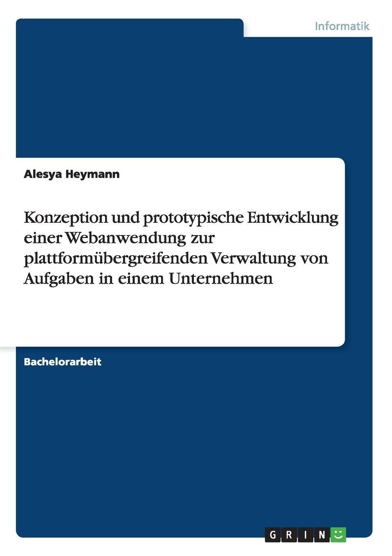Alesya Heymann Konzeption und prototypische Entwicklung einer Webanwendung zur plattformubergreifenden Verwaltung von Aufgaben in einem Unternehmen цена