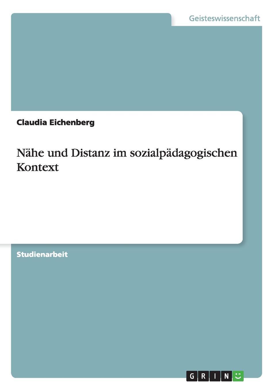 Claudia Eichenberg Nahe und Distanz im sozialpadagogischen Kontext недорого