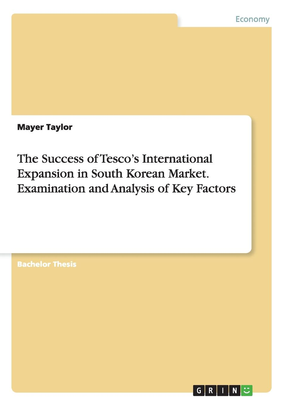 The Success of Tesco.s International Expansion in South Korean Market. Examination and Analysis of Key Factors Bachelor Thesis from the year 2011 in the subject Business economics...