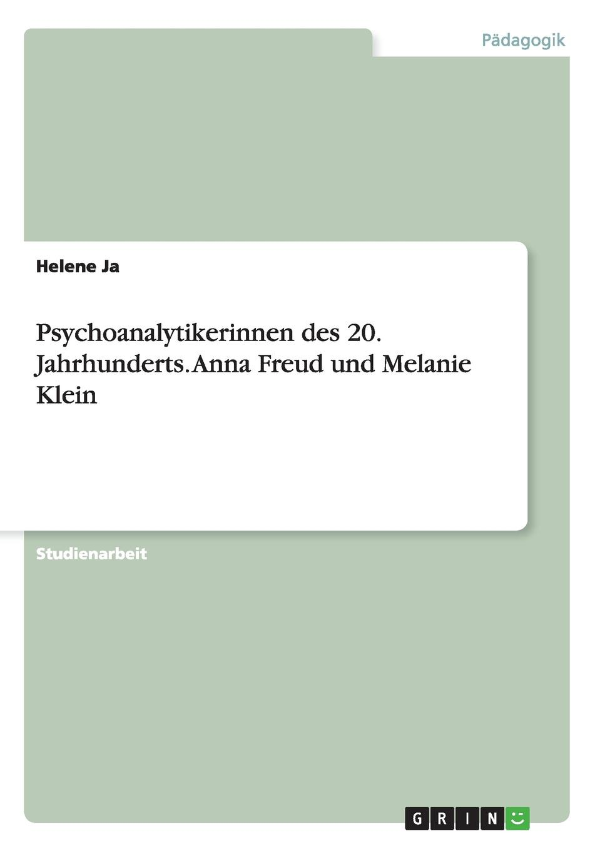 Helene Ja Psychoanalytikerinnen des 20. Jahrhunderts. Anna Freud und Melanie Klein недорого