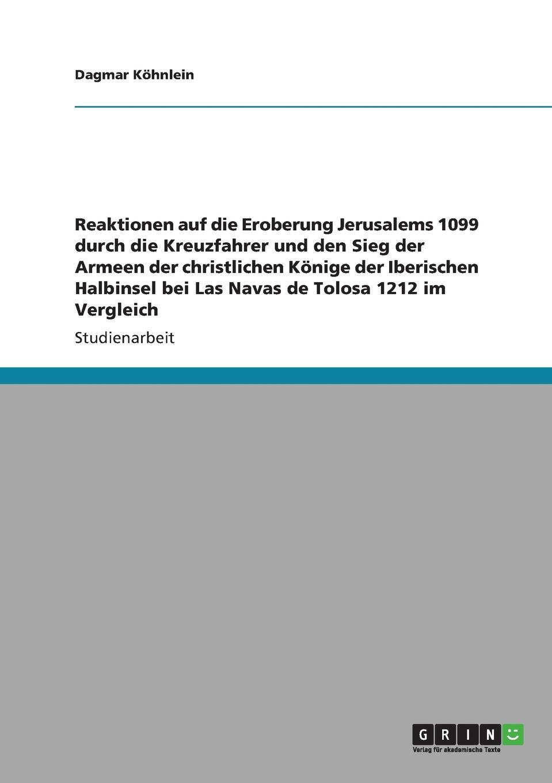 Reaktionen auf die Eroberung Jerusalems 1099 durch die Kreuzfahrer und den Sieg der Armeen der christlichen Konige der Iberischen Halbinsel bei Las Navas de Tolosa 1212 im Vergleich