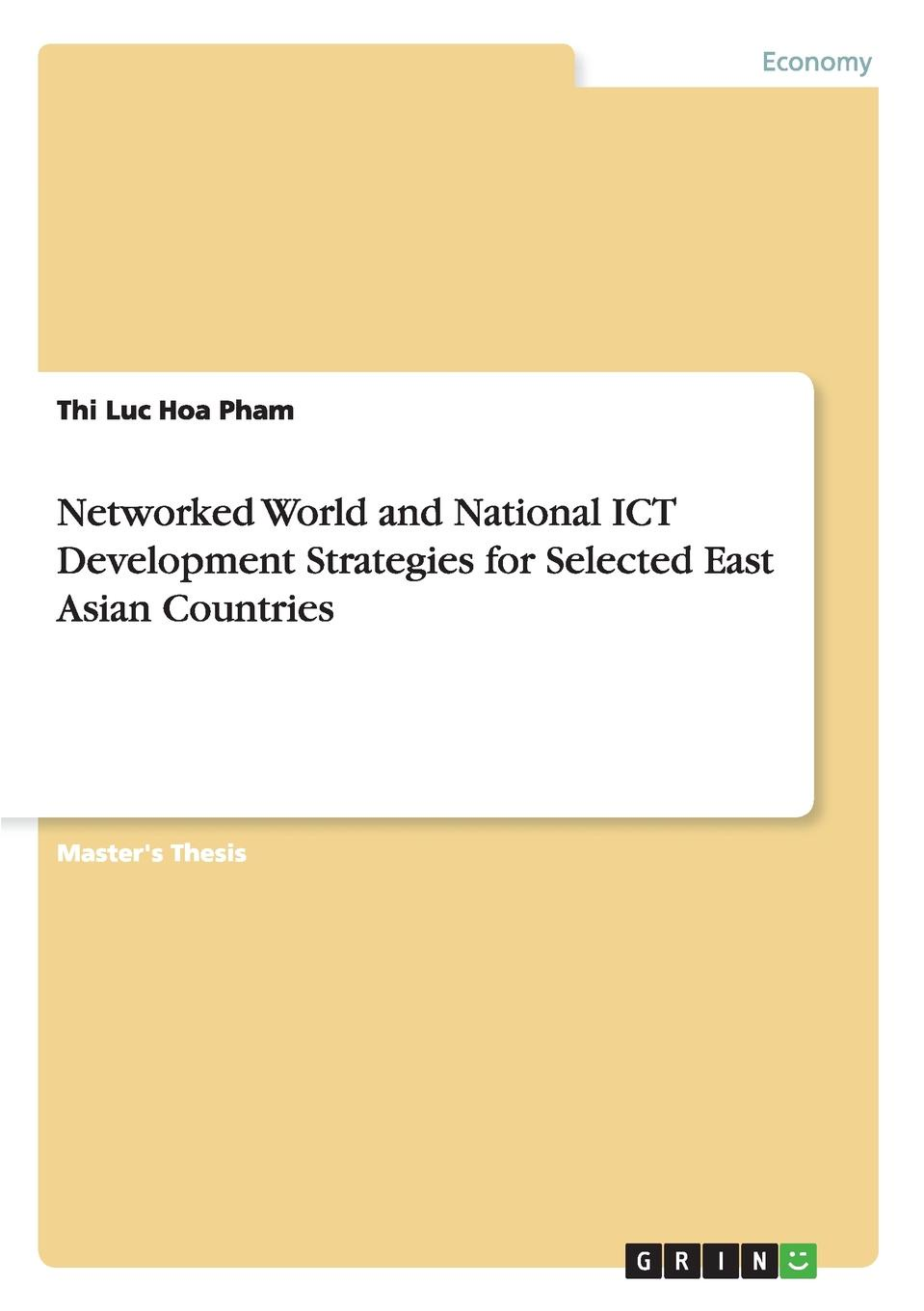 Thi Luc Hoa Pham Networked World and National ICT Development Strategies for Selected East Asian Countries personal epistemology as predictor of attitudes toward ict usage