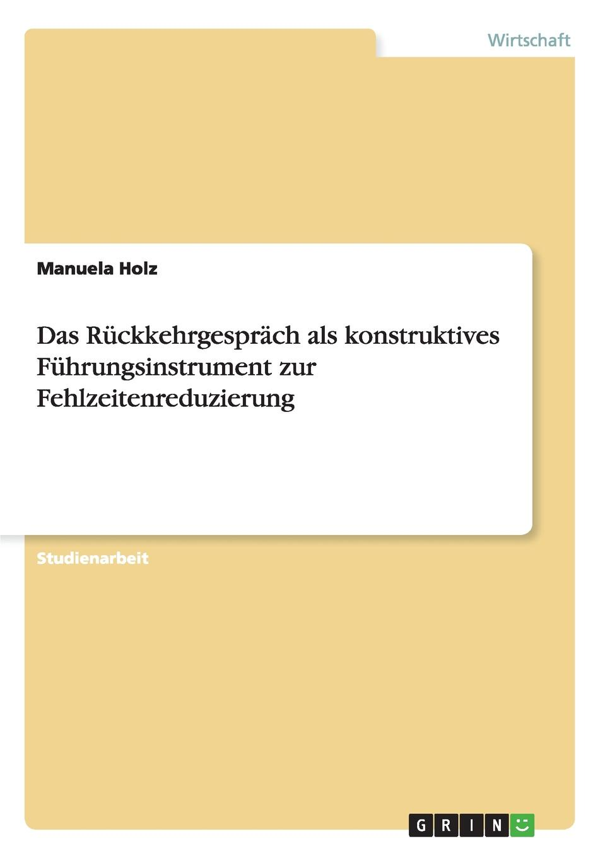 Das Ruckkehrgesprach als konstruktives Fuhrungsinstrument zur Fehlzeitenreduzierung Studienarbeit aus dem Jahr 2003 im Fachbereich BWL Personal...
