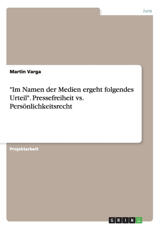 """Книга """"Im Namen der Medien ergeht folgendes Urteil"""". Pressefreiheit vs. Personlichkeitsrecht. Martin Varga"""