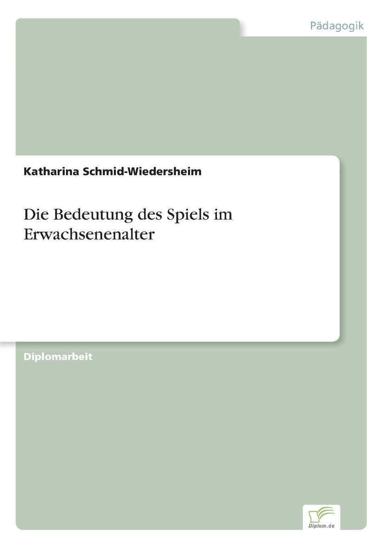 Katharina Schmid-Wiedersheim Die Bedeutung des Spiels im Erwachsenenalter