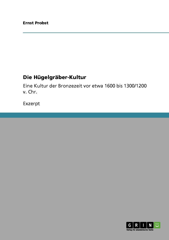 Ernst Probst Die Hugelgraber-Kultur ernst probst die lausitzer kultur in deutschland