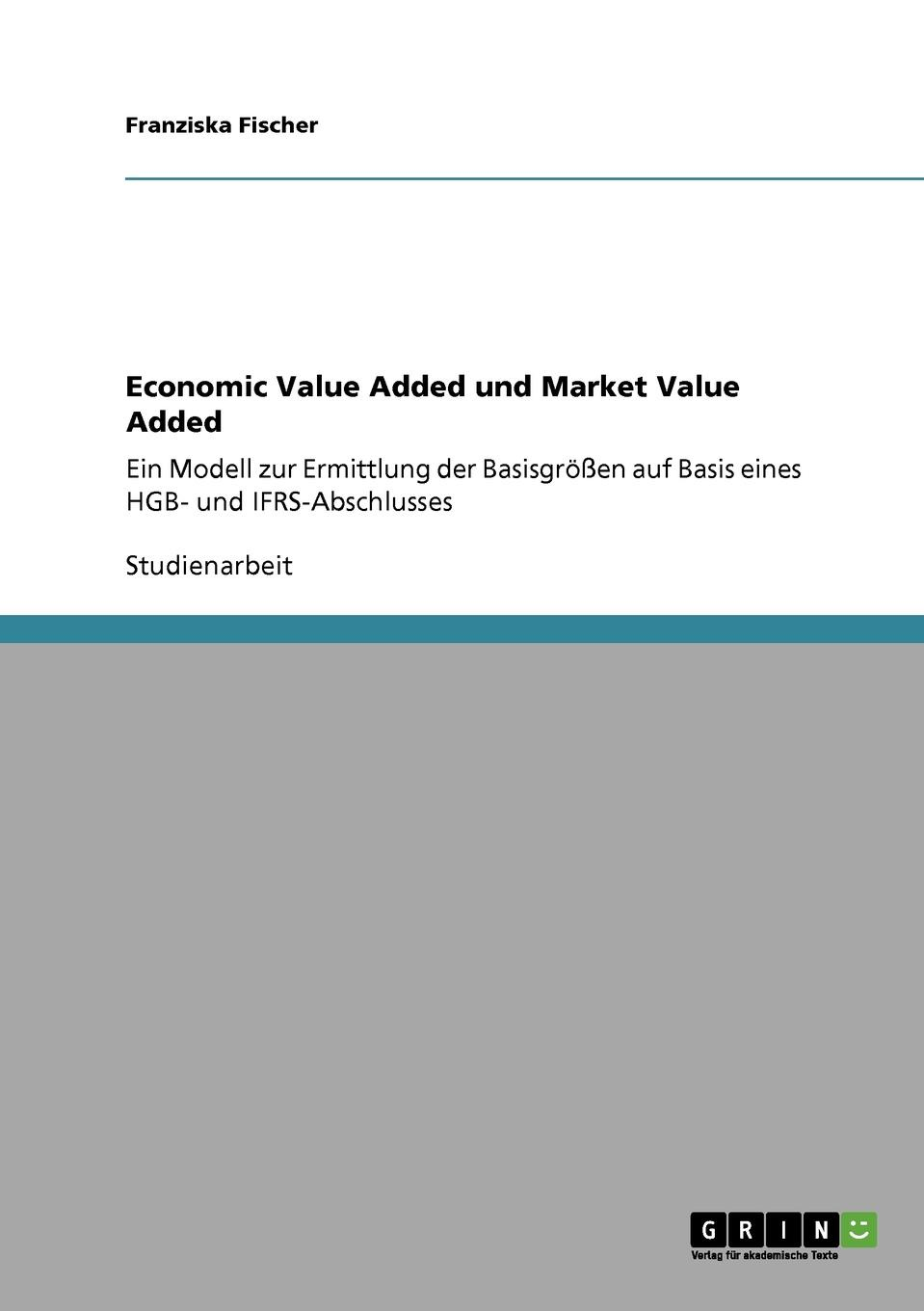 Franziska Fischer Economic Value Added und Market Value Added bruce berman making innovation pay people who turn ip into shareholder value