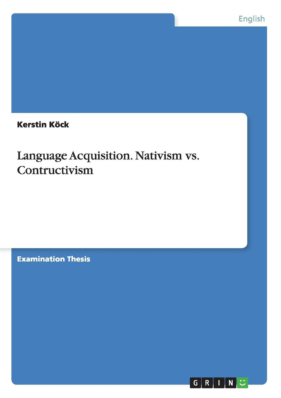 Kerstin Köck Language Acquisition. Nativism vs. Contructivism kerstin köck language acquisition nativism vs contructivism