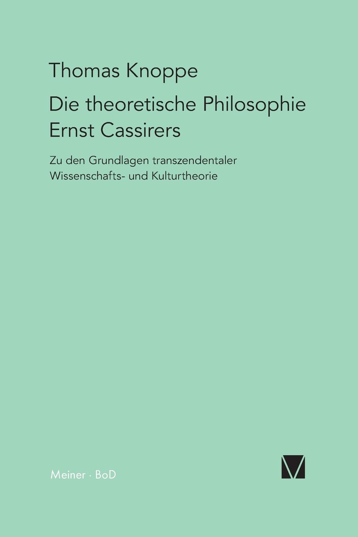 Thomas Knoppe Die theoretische Philosophie Ernst Cassirers thomas knoppe die theoretische philosophie ernst cassirers