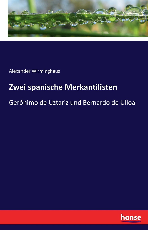 Alexander Wirminghaus Zwei spanische Merkantilisten alexander wirminghaus zwei spanische merkantilisten