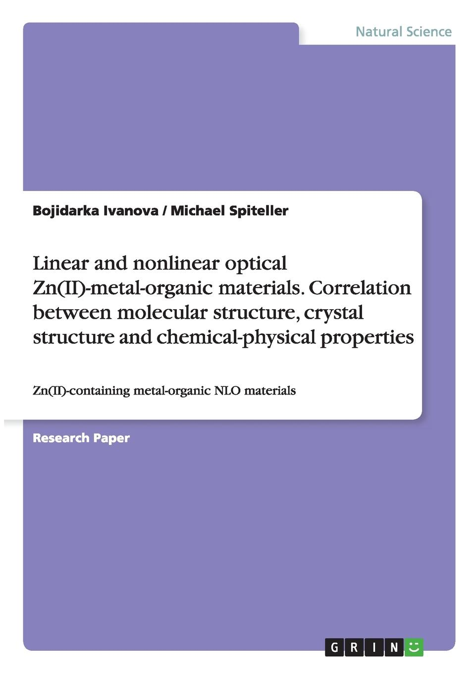 Bojidarka Ivanova, Michael Spiteller Linear and nonlinear optical Zn(II)-metal-organic materials. Correlation between molecular structure, crystal structure and chemical-physical properties isaac bersuker b electronic structure and properties of transition metal compounds introduction to the theory