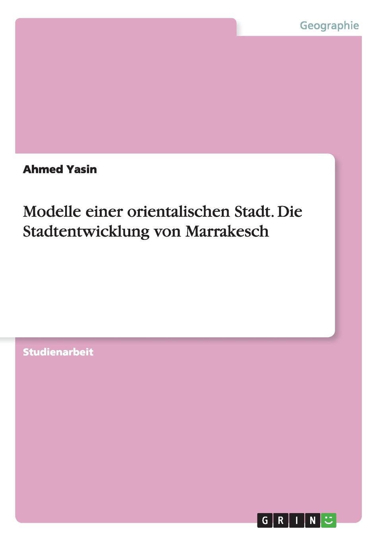 Ahmed Yasin Modelle einer orientalischen Stadt. Die Stadtentwicklung von Marrakesch career development in higher education