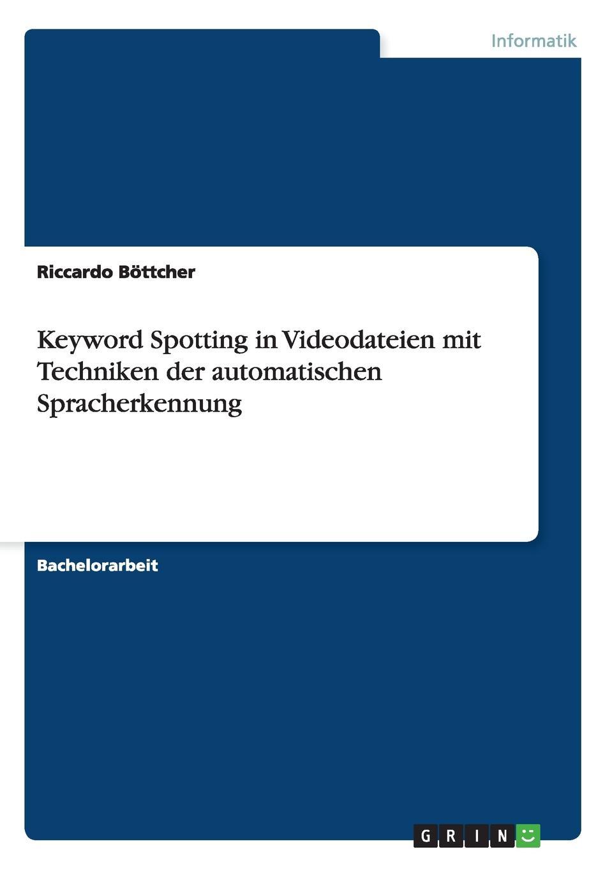 Riccardo Böttcher Keyword Spotting in Videodateien mit Techniken der automatischen Spracherkennung
