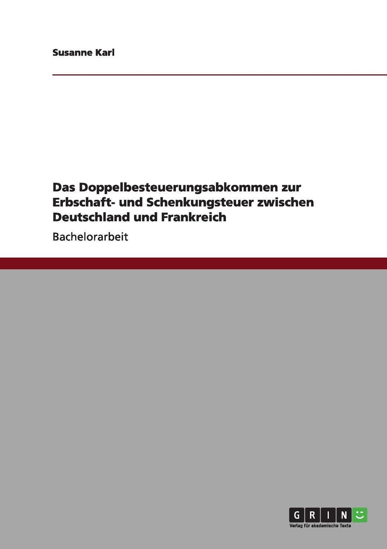 Susanne Karl Das Doppelbesteuerungsabkommen zur Erbschaft- und Schenkungsteuer zwischen Deutschland und Frankreich carlo cerbone elitenselektion in frankreich grossbritannien und deutschland aus neoinstitutionalistischer perspektive