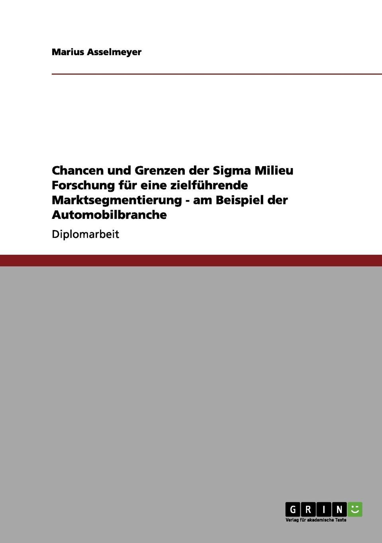 Marius Asselmeyer Chancen und Grenzen der Sigma Milieu Forschung fur eine zielfuhrende Marktsegmentierung - am Beispiel der Automobilbranche недорого