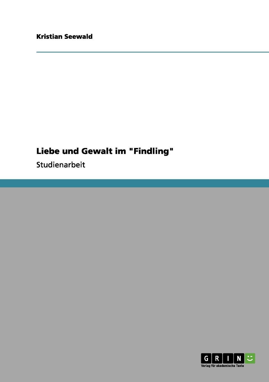 Kristian Seewald Liebe und Gewalt im Findling gumpenberger monika gewalt von schuler innen