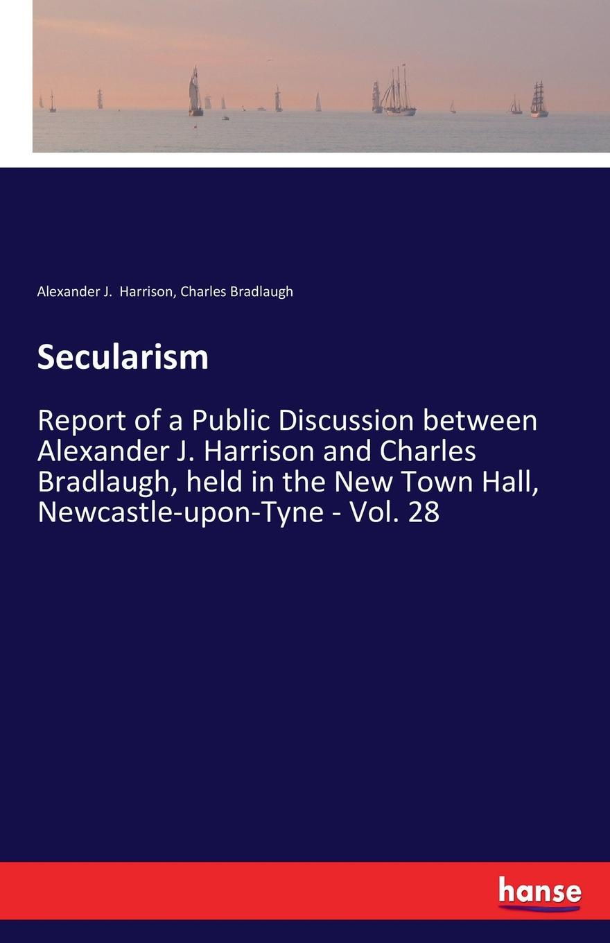 Charles Bradlaugh, Alexander J. Harrison Secularism bradlaugh charles a few words about the devil and other biographical sketches and essays