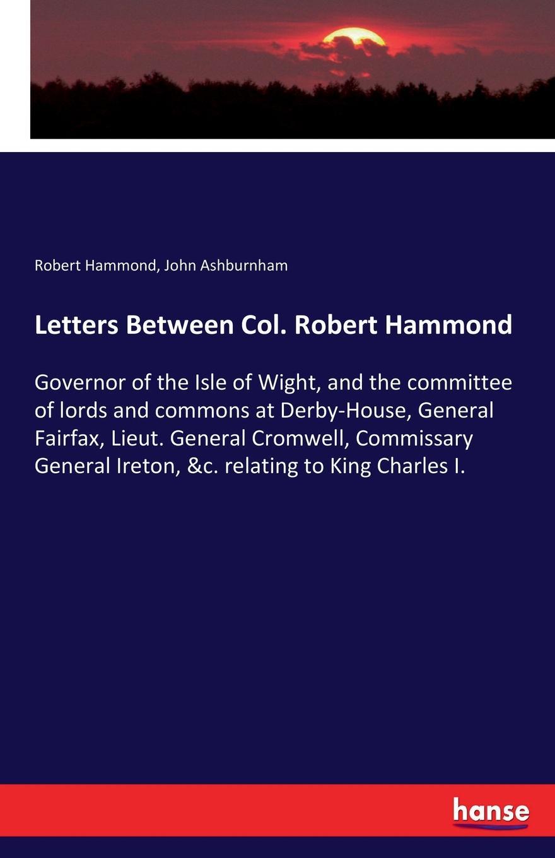 Robert Hammond, John Ashburnham Letters Between Col. Robert Hammond hammond egerton douglas memoir of captain m m hammond rifle brigade