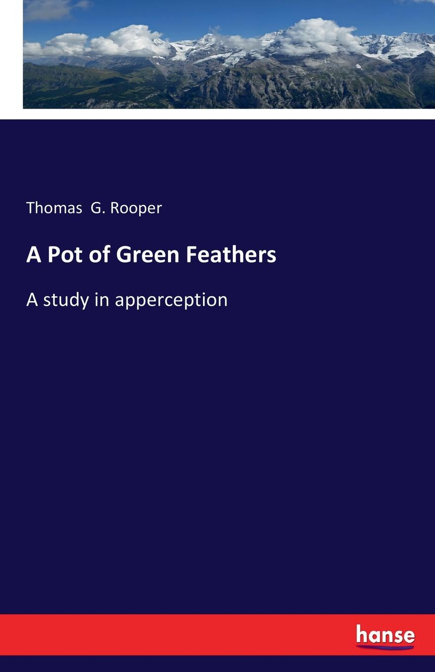 Thomas G. Rooper A Pot of Green Feathers wild feathers wild feathers lonely is a lifetime