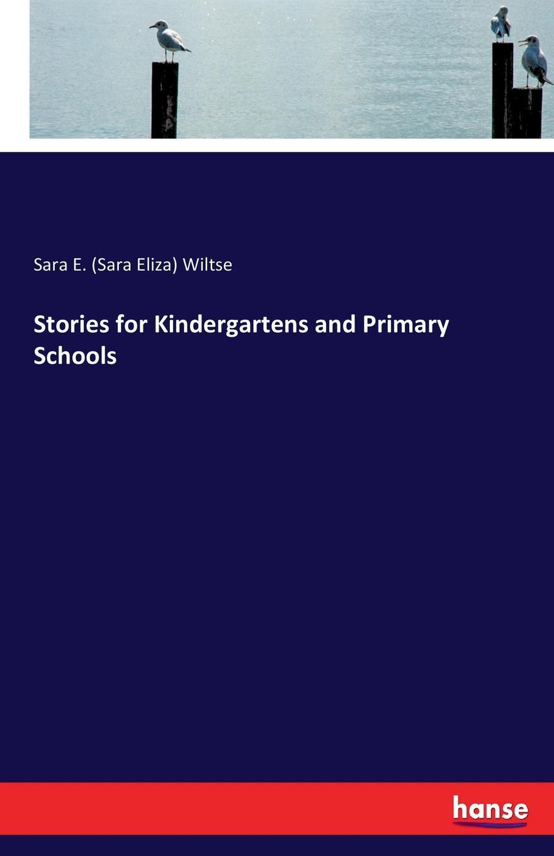 Sara E. (Sara Eliza) Wiltse Stories for Kindergartens and Primary Schools sara eliza wiltse myths and motherplays