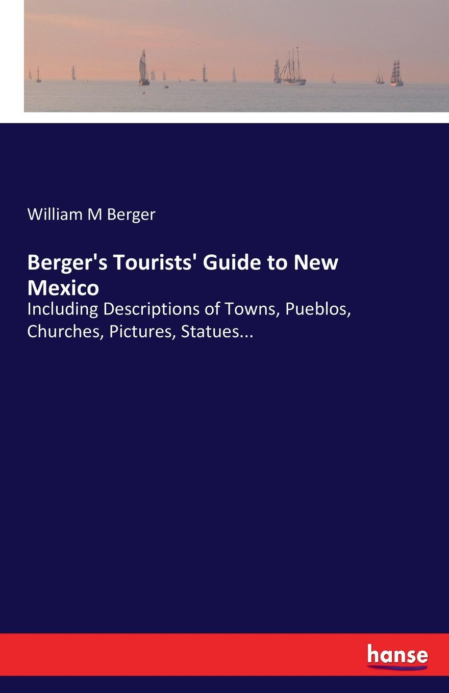 William M Berger Berger.s Tourists. Guide to New Mexico