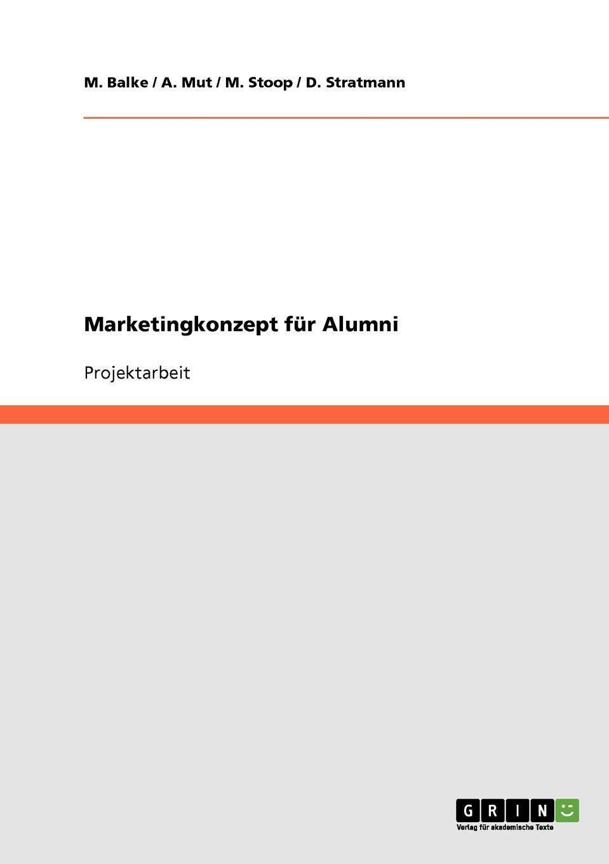M. Balke, A. Mut, M. Stoop Marketingkonzept fur Alumni jana beier ansatzpunkte fur die forderung einer nachhaltigen mobilitat mit mitteln des marketing