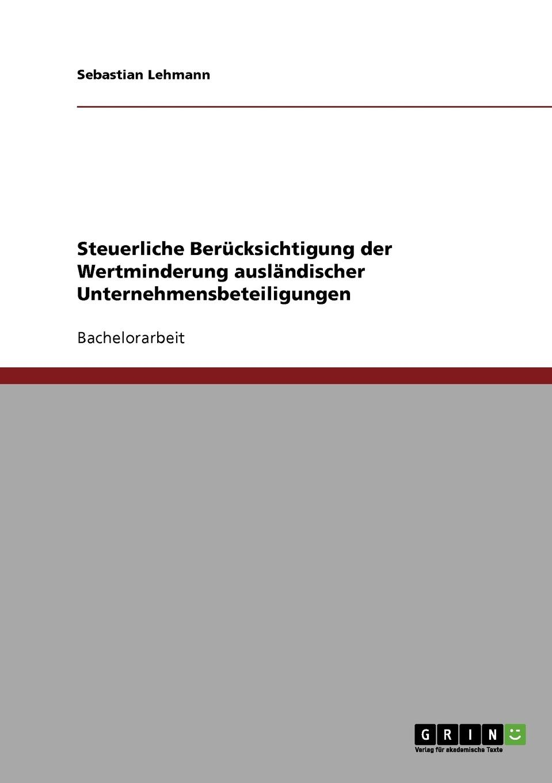 Sebastian Lehmann Steuerliche Berucksichtigung der Wertminderung auslandischer Unternehmensbeteiligungen das urteil