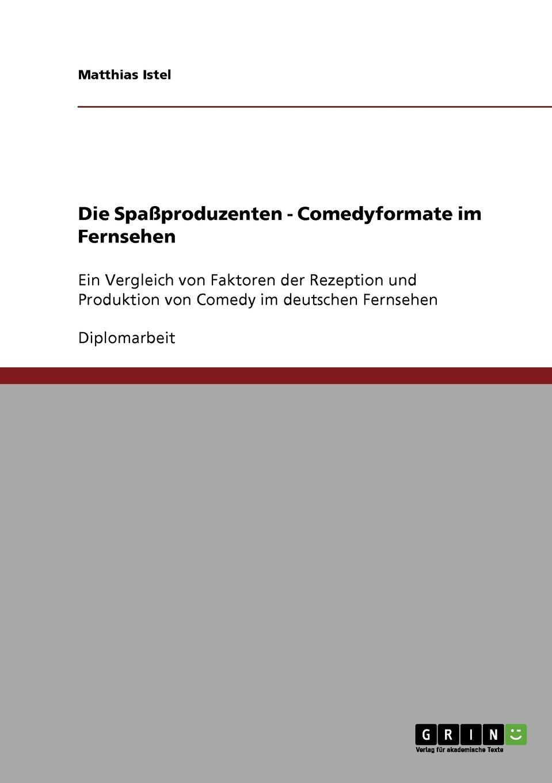 Matthias Istel Die Spassproduzenten - Comedyformate im Fernsehen kathrin niederdorfer product placement ausgewahlte studien uber die wirkung auf den rezipienten