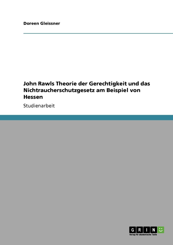 Doreen Gleissner John Rawls Theorie der Gerechtigkeit und das Nichtraucherschutzgesetz am Beispiel von Hessen denise engel die kontraktualistischen elemente in john rawls theorie der gerechtigkeit als fairness