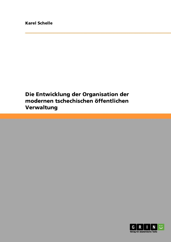 Karel Schelle Die Entwicklung der Organisation der modernen tschechischen offentlichen Verwaltung mandy linke wissensmanagement in der offentlichen verwaltung