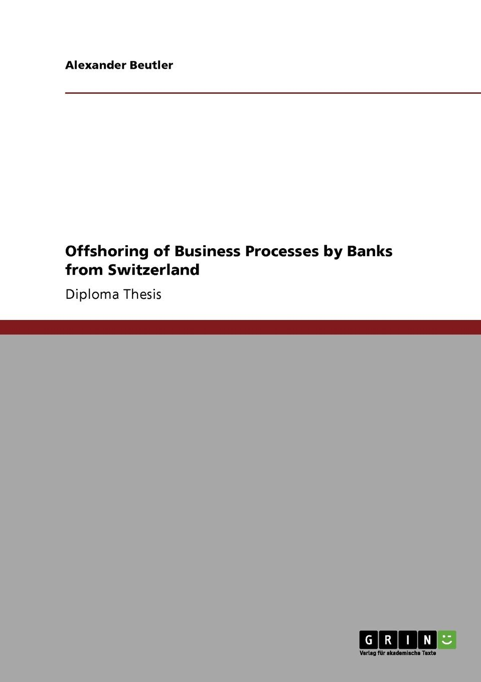 Offshoring of Business Processes by Banks from Switzerland Diploma Thesis from the year 2008 in the subject Business economics...