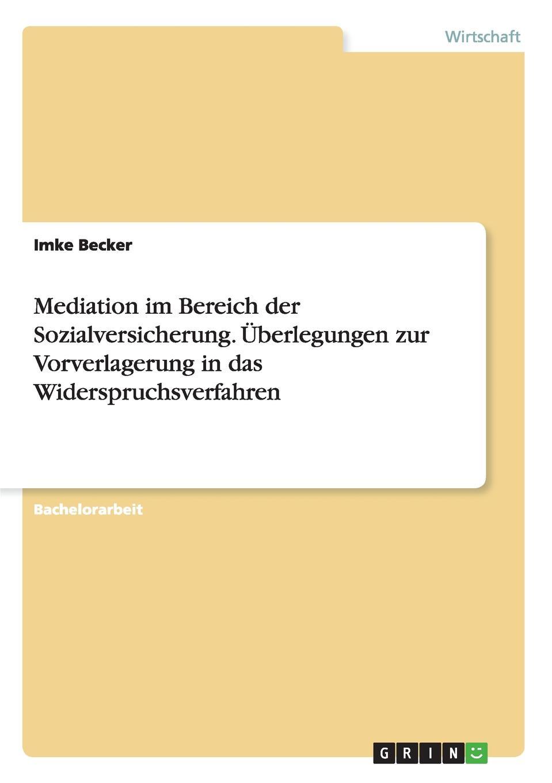 Mediation im Bereich der Sozialversicherung. Uberlegungen zur Vorverlagerung in das Widerspruchsverfahren Bachelorarbeit aus dem Jahr 2007 im Fachbereich BWL - Bank, Brse...