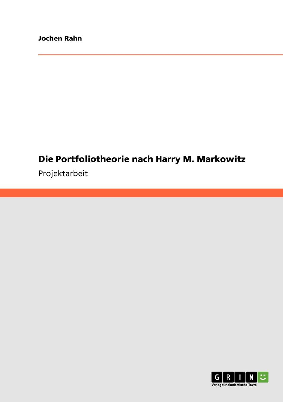 Die Portfoliotheorie nach Harry M. Markowitz Projektarbeit aus dem Jahr 2010 im Fachbereich BWL...
