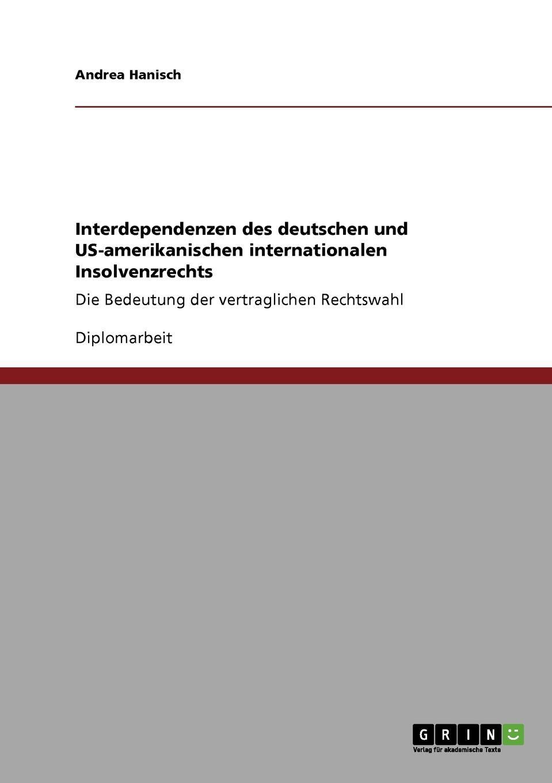 Interdependenzen des deutschen und US-amerikanischen internationalen Insolvenzrechts Diplomarbeit aus dem Jahr 2005 im Fachbereich BWL - Recht Note:...